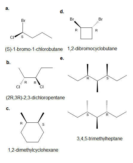 Draw Structures For The Following A S 1 Bromo 1 Chlorobutane B 2r 3r 2 3 Dichloropentane C An Achiral Stereoisomer Of 1 2 Dimethylcyclohexane D A Chiral Stereoisomer Of 1 2 Dibromocyclobutane E Two Achiral Stereoisomers Of 3 4 5