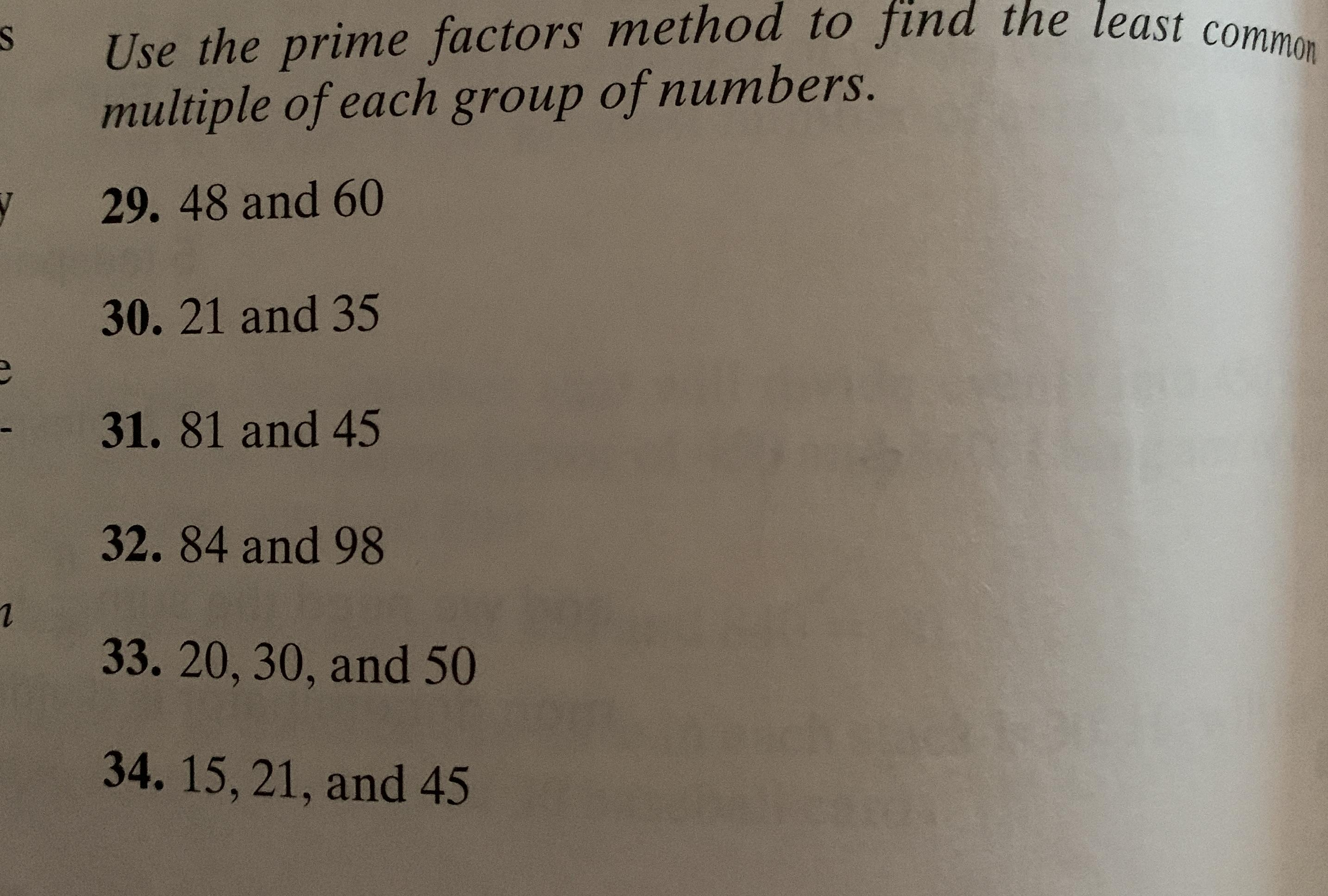 Use The Prime Factors Method To Find The Least Common Multiple Of Each Group Of Numbers 29 48 And 60 30 21 And 35 31 81 And 45 32 84 And 98 33 20 30 And 50 34 15 21 And 45 Homework Help And Answers Slader Now that we have done the prime factorization of the number, we can multiply them and get the. least common multiple of